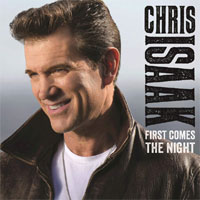 Chris Isaak - First ComesThe Night